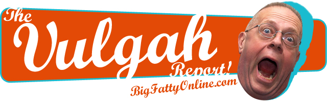 Vulgah & the Fatty Face are Trademarks from BigFattyOnline.com